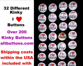 """1 Inch Buttons With """"I HEART...""""  Kinky / Sexy / Humorous / BDSM Over 200 Different buttons in This Shop. Price Includes USA Shipping*"""