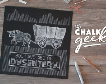 The Oregon Trail Geeky Chalk Quote Art Print, PC Game, Vintage, Classic, Oxen, Wagon, Old School, Died of Dysentery, Black and White