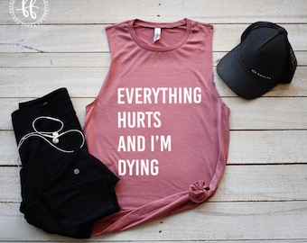 Everything Hurts and I'm Dying Shirt/Cute Workout Shirt/Funny Workout Shirt/Workout Tank/Fitness/Burpees/Squats/Crossfit/FreedomFoundCo