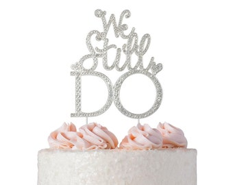 We Still Do Cake Topper - SILVER Anniversary Cake Topper - Vow Renewal Decoration - Renewing Vows We Still Do Sign - Perfect Keepsake