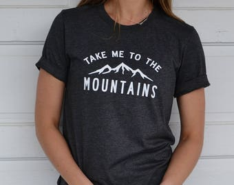 Take Me To The Mountains  © | Graphic Tees | Mountain Shirt | Outdoor Shirt | Adventure Shirt | Travel Shirt | Camping Shirt | Mother's Day