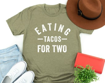 81a17ea6f7db8 Eating Tacos for Two © | Maternity Shirt | Pregnancy Shirt | Funny Pregnancy  Shirt | Pregnancy Announcement | Graphic Tee | Taco Tuesday