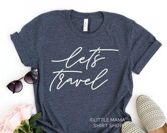 73d2f2aa0ad Let's Travel © THE ORIGINAL   Travel Shirt   Travel T Shirt   Adventure  Shirt   Outdoor Shirt   Travel Shirts for Women   Wanderlust Shirt