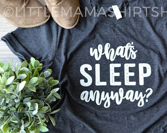 What's Sleep Anyway? © THE ORIGINAL | Mom Shirt | Mom Life | Trendy Tees for Women | T Shirts for Moms | New Mom Gift | Mama Bear Shirt