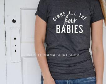 Gimme All The Fur Babies ©  | Dog Mom Shirt | Dog Shirt | Cat Shirt | Fur Mama Shirt | Fur Babies | Animal Lover Gift | Fur Baby Shirt