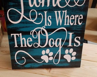 Home is where the dog is wooden sign