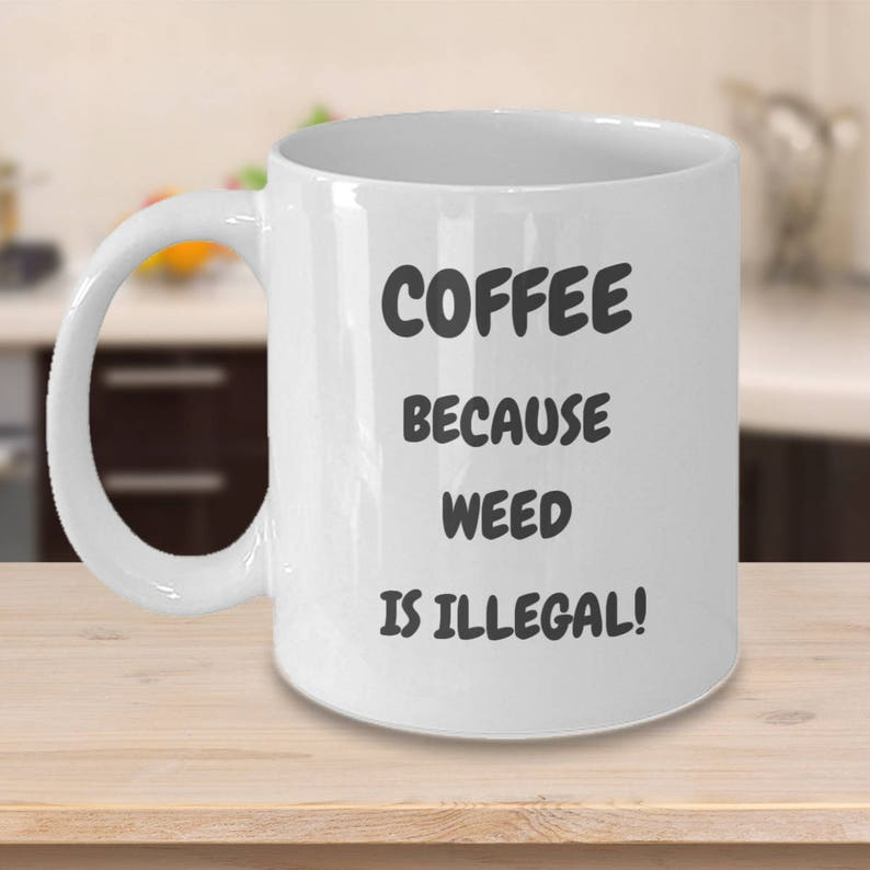 Funny Coffee Mug For Weed And Lovers Gift Idea