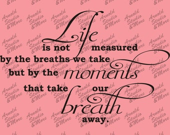 Wall Art Decal Life is not measured by the breaths we take but by the moments that take our breath away vinyl wall words