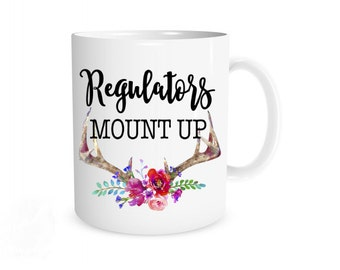 Regulators Mount Up, Funny Coffee Mug, Funny Gift for Her, Cute Coffee Mug, Boss Gift, Humorous Gift, Regulators, Boss Mug