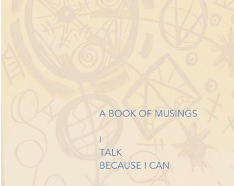 A  book of musings   - I talk because I can