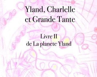 Livre II: Yland, Charlelle et Grande Tante