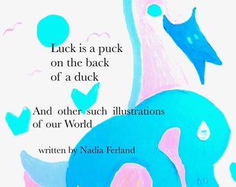 Luck is a puck on the back of a duck: and other such illustrations of our World by Nadia Ferland