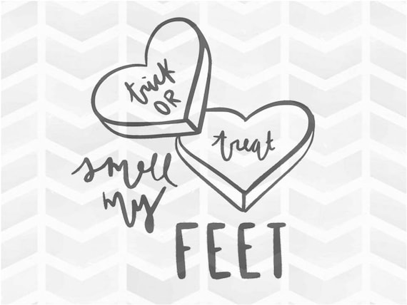 Trick Or Treat Smell My Feet Svg And Dxf Cut File Png Etsy