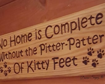 No Home is Complete without the Pitter patter of kitty feet- Cat decor-Animal decor-Gifts-Animal gifts, home decor,home and living-wood sign