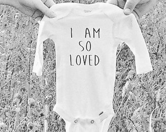 1095d1a2dd I Am So Loved Onesie