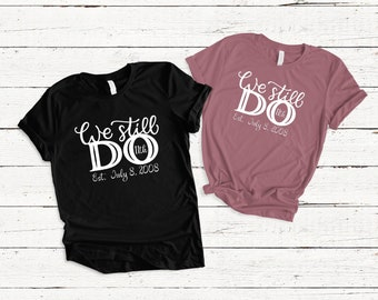 1e86c295 We Still Do/ Husband Wife Shirt/ Husband Husband Shirt/ Wife Wife Shirt/  Anniversary Shirt/ Wedding Shirt/ Vow Renewal Shirt