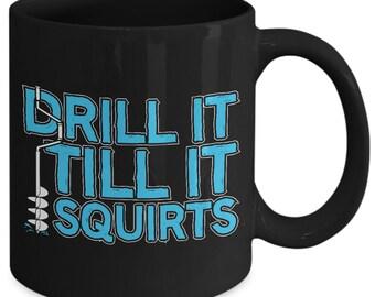 Drill it till it squirts|| Ice fishing gift for him || Ice fishing gift for men ||Ice fishing gift ||fisherman mug|| fisherman mug gift