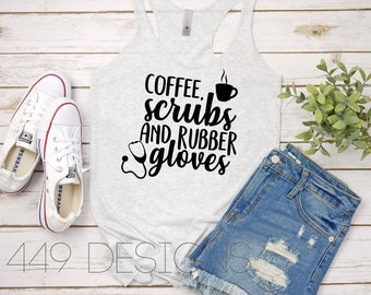 f3a131de38d Coffee, Scrubs, and Rubber Gloves Nurse Life Tank Top / Nurse Shirt / Nurse  Racerback Tank Top