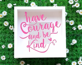 Motivational Quote Box Frame, Have Courage & Be Kind