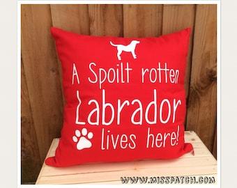 Spoilt Labrador Dog Quote Cushion Cover