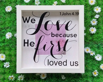 Bible Verse Scripture Frame, 1 John 4 19, We Love because He First Loved Us