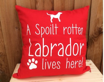 Spoilt Labrador Dog Quote Cushion Cover