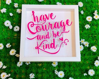 Have Courage and Be Kind Box Frame
