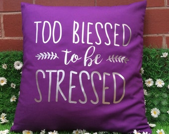 Too Blessed To Be Stressed Positive and Motivational Quote Cushion Cover