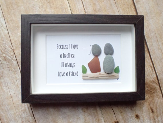 Because I Have A Brother Ill Always Have A Friend Sea Glass Art Picture Pebble Art Picture Gift For Brother Thoughtful Brother Gift