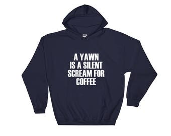 A Yawn Is A Silent Scream For Coffee Hooded Sweatshirt   Funny Foodie Saying Hoodie