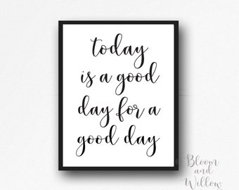 photograph about Today is a Good Day for a Good Day Printable titled Optimistic working day wall artwork Etsy