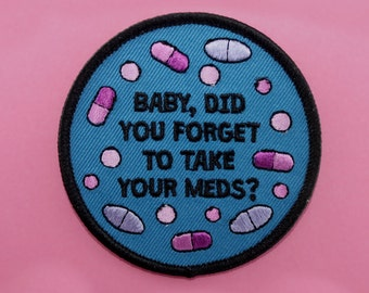 Baby, Did You Forget to Take Your Meds? Placebo inspired iron on patch /// rock music quote mental health illness disability self care