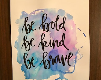Be Bold Be Kind Be Brave Watercolor Painting
