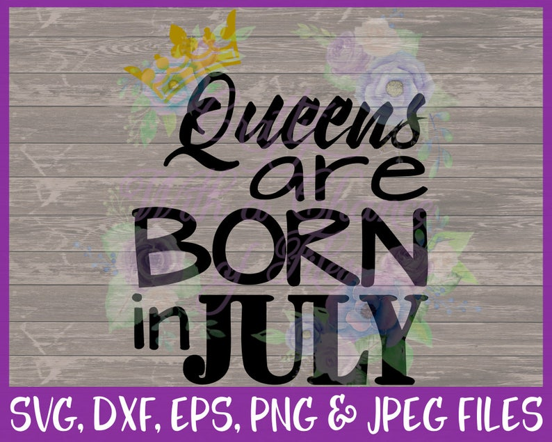 569f2e0dc Birthday SVG Queens Are Born In July SVG July Baby SVG