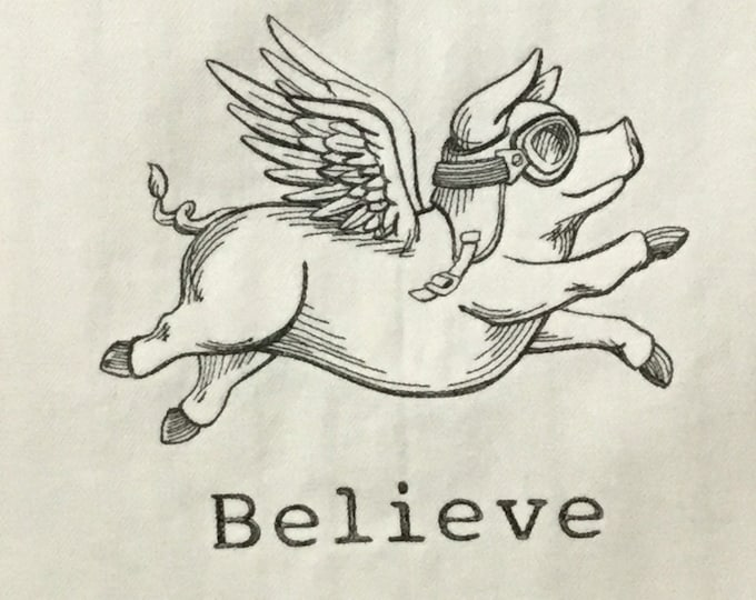 """Kitchen Towel - BELIEVE Pigs Can Fly, 28"""" x 20"""", FREE Shipping, Funny Saying Towel, 100% Cotton Towel, Back Hanging Tab - IPFG-000393"""