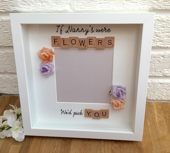 If Nanny\'s were flowers we\'d pick you frame Mothers