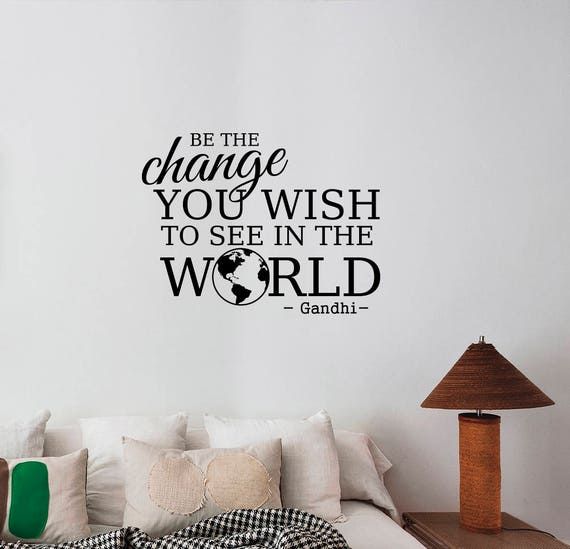 Wall Decal Quote Ghandi Be the Change You Wish to See Inspirational Art GD19