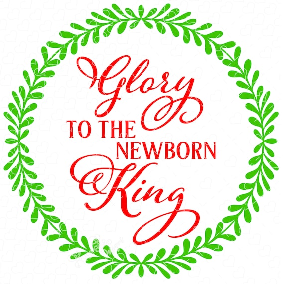 Glory To The Newborn King Svg Cut File Etsy