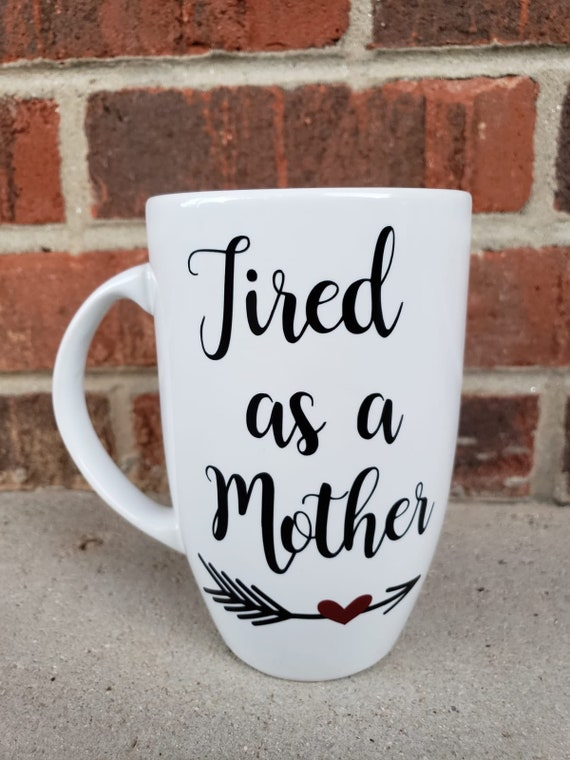 Tired As A Mother Mug New Mom Gift