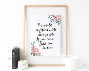 Printable Wall Art - The World Is Filled With Nice People, Digital Print, Positivity Quote, Gift for Her, Watercolor Art, Watercolor Flowers