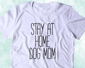 324e725903 Stay At Home Dog Mom Shirt Funny Dog Owner Animal Lover Puppy Clothing  Tumblr T-