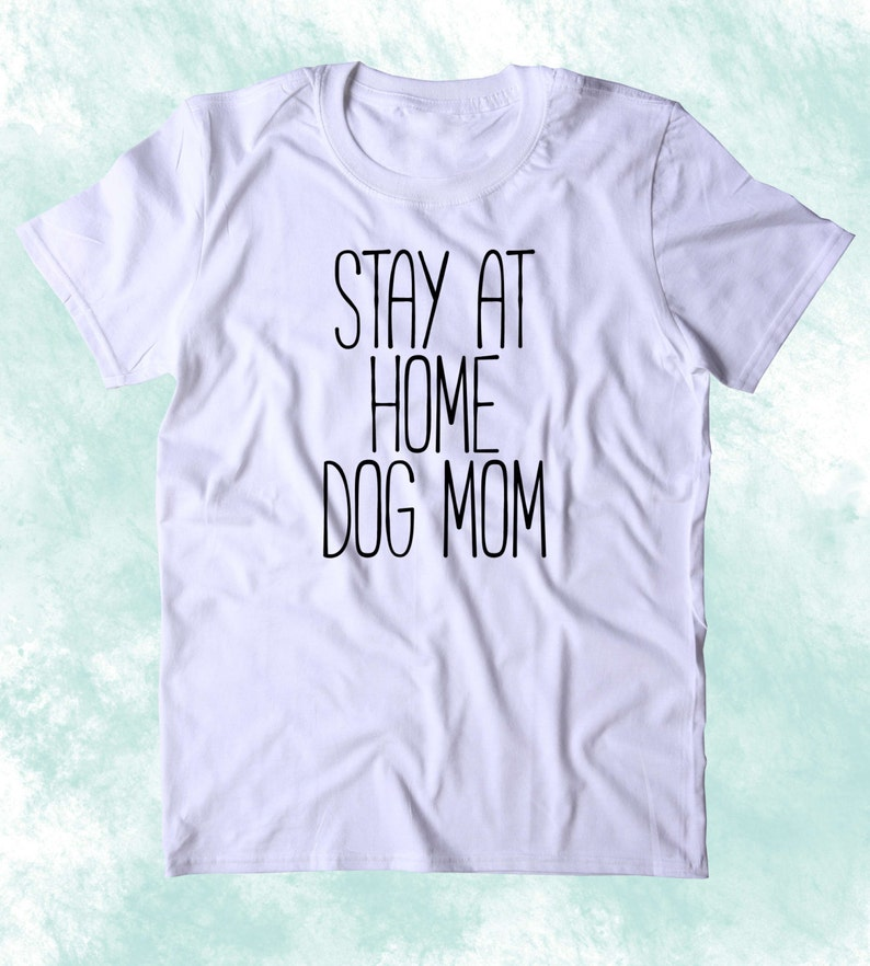 d52a05be Stay At Home Dog Mom Shirt Funny Dog Owner Animal Lover Puppy | Etsy