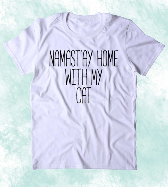 Namastay Haus Mit Meiner Katze Shirt Lustige Katze Etsy