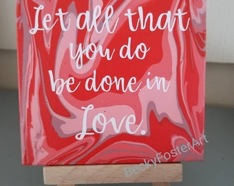 1 Cor 16:14 - 4x4 acrylic pour painting on canvas with vinyl text - mini display easel included