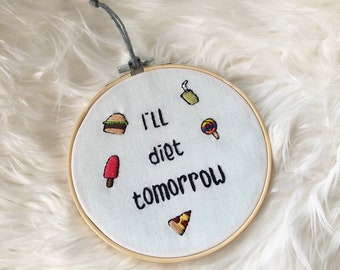 I'll Diet Tomorrow Embroidery Hoop Funny Art