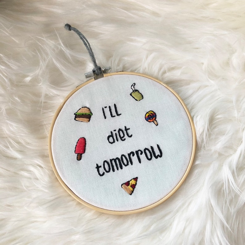 I'll Diet Tomorrow Embroidery Hoop Funny Art image 0