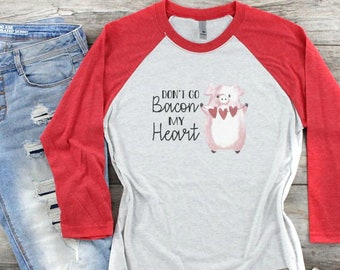 1d600ad96d2 Don t Go Bacon My Heart Funny Valentines Day Shirt for Women - Soft Red  Vintage White Next Level Raglan Baseball Tee - Valentine Gift Her