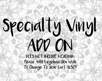 Specialty Vinyl Add On Option- DOES NOT INCLUDE Keychain- Please Add Keychain You Wish To Change To Your Cart