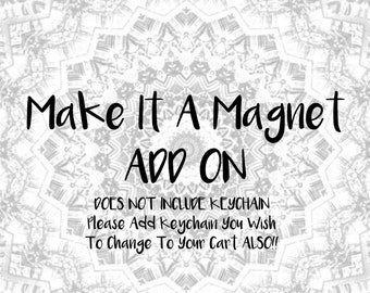 Make it Stick! Make any keychain from my shop into a magnet! DOES NOT INCLUDE Keychain- Please Add Keychain You Wish To Change To Your Cart