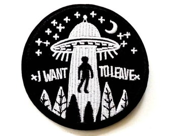 "I Want To Leave Patch, Round Black UFO Patch, Beam Me Up Iron on Patch, UFO Patch, Alien Patch, UFO Patches. 3"" Diameter"